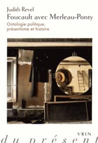 Judith Revel - Foucault avec Merleau-Ponty - Ontologie politique, présentisme et histoire.