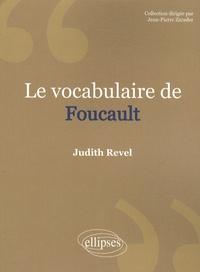 Judith Revel - Le vocabulaire de Foucault.