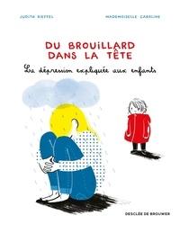 Judith Rieffel et  Mademoiselle Caroline - Du brouillard dans la tête - La dépression expliquée aux enfants.