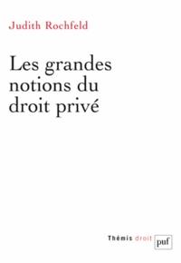 Judith Rochfeld - Les grandes notions du droit privé.