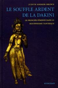 Judith Simmer-Brown - Le souffle ardent de la Dakini - Le principe féminin dans le boudhisme tantrique.