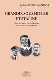 Judith Stora-Sandor - Grandir sous Hitler et Staline - Tableaux de la vie en Hongrie sous deux totalitarismes.