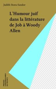 Judith Stora-Sandor - L'Humour juif dans la littérature - De Job à Woody Allen.
