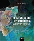 Judith Tedesco - Le sens caché des minéraux, leur vrai pouvoir - Manuel de lithothérapie physique et énergétique.