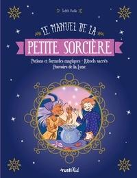 Judith Vieille - Le manuel de la petite sorcière - Potions et formules magiques - Rituels sacrés - Pouvoirs de la Lune.