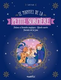 Judith Vieille et Adeline Pham - Le manuel de la petite sorcière - Potions et formules magiques - Rituels sacrés - Pouvoirs de la Lune.