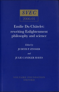 Judith Zinsser et Julie Candler Hayes - Emilie Du Châtelet : rewriting enlightenment philosophy and science.