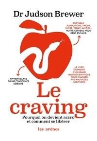 Le craving- Pourquoi on devient accro et comment se libérer - Judson Brewer |