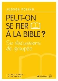 Judson Poling - Peut-on se fier à la Bible ? - Six discussions de groupes.