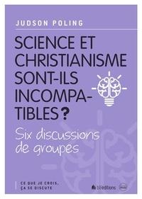 Judson Poling - Science et christianisme sont-ils incompatibles ? - Six discussions de groupes.
