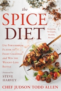Judson Todd Allen - The Spice Diet - Use Powerhouse Flavor to Fight Cravings and Win the Weight-Loss Battle.