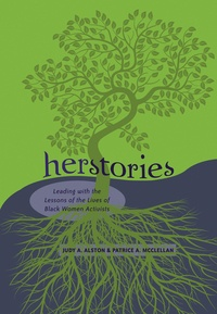 Judy a. Alston et Patrice a. Mcclellan - Herstories - Leading with the Lessons of the Lives of Black Women Activists.