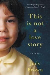 Judy Brown - This Is Not a Love Story - A Memoir.