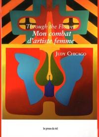 Judy Chicago - Through the Flower - Mon combat d'artiste femme.