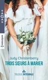 Judy Christenberry - Trois soeurs à marier Intégrale : Un fabuleux mariage ; Une chance inattendue ; A la rencontre de l'amour.