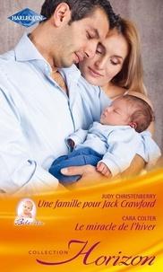Judy Christenberry et Cara Colter - Une famille pour Jack Crawford - Le miracle de l'hiver.