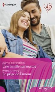 Judy Christenberry et Patricia Thayer - Une famille sur mesure - Le piège de l'amour.
