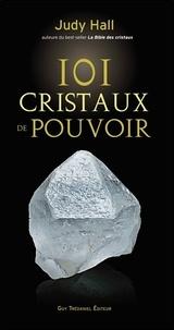 Judy Hall - 101 cristaux de pouvoir - Le livre de référence pour utiliser le pouvoir des cristaux.