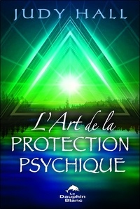 Judy Hall - L'art de la protection psychique.