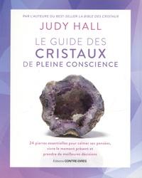 Judy Hall - Le guide des cristaux de pleine conscience - 24 pierres essentielles pour calmer ses pensées, vivre le moment présent et prendre de meilleures décisions.