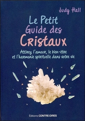 Le petit guide des cristaux. Attirez l'amour, le bien-être et l'harmonie spirituelle dans votre vie