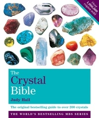 Judy Hall - The Crystal Bible Volume 1 - The definitive guide to over 200 crystals.