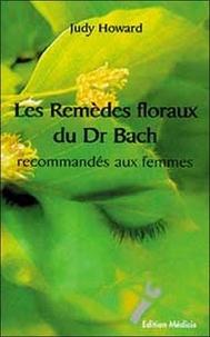 Judy Howard - Les remèdes floraux du Dr Bach recommandés aux femmes.