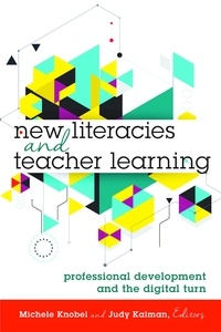 Judy Kalman et Michele Knobel - New Literacies and Teacher Learning - Professional Development and the Digital Turn.