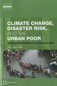 Judy L Baker - Climate Change, Disaster Risk and the Urban Poor - Cities Building Resilience for a Changing World.