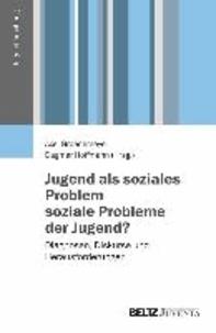 Jugend als soziales Problem - soziale Probleme der Jugend? - Diagnosen, Diskurse und Herausforderungen.