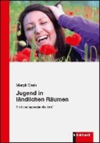 Jugend in ländlichen Räumen - Die Landjugendstudie 2010.