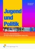 Jugend und Politik - Ein Lern- und Arbeitsbuch für den handlungsorientierten Unterricht Lehr-/Fachbuch.
