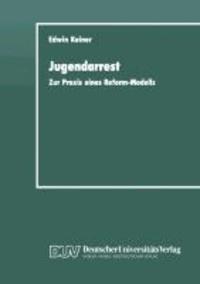 Jugendarrest - Zur Praxis eines Reform-Modells.