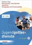 Jugendgottesdienste - Neue Formen, neue Sprache, neue Orte - Anregungen und Praxismodelle.