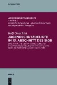 Jugendschutzdelikte im 13. Abschnitt des StGB - Eine kritische Gesamtwürdigung der strafrechtlichen Legitimation im Lichte eines zeitgemäßen Jugendschutzes.