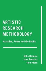 Juha Suoranta et Tere Vadén - Artistic Research Methodology - Narrative, Power and the Public.