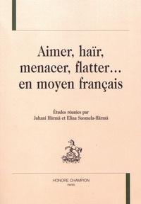 Juhani Härmä et Elina Suomela-Härmä - Aimer, haïr, menacer, flatter... en moyen français.