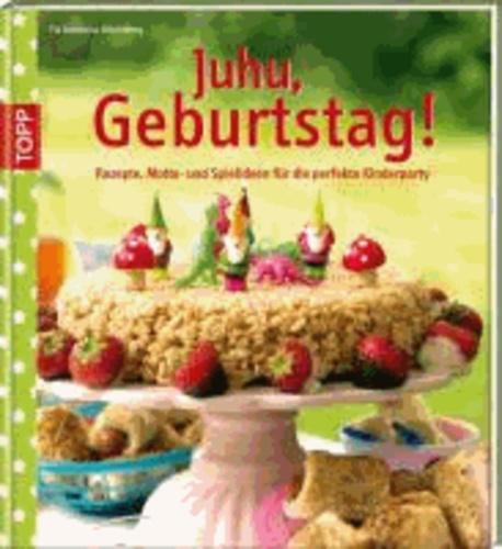Juhu, Geburtstag! - Rezepte, Motto- und Spielideen für die perfekte Kinderparty.