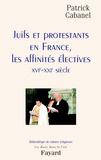 Juifs et protestants en France, les affinités électives - XVIe-XXIe siècle.