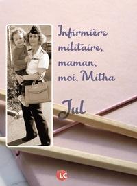 Jul - Infirmière militaire, maman, moi, Mitha.