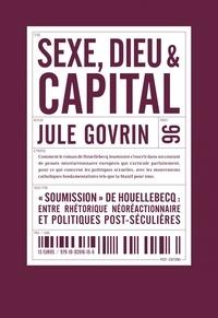 Jule Govrin - Sexe, dieu et capital - Soumission de Houellebecq : entre réthoriques néréactionnaires et politiques post-séculières.
