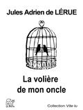 Jules-Adrien de Lérue - La volière de mon oncle.