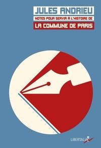 Jules Andrieu - Notes pour servir à l'histoire de la Commune de Paris en 1871.