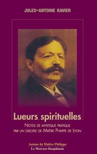 Jules-Antoine Ravier - Lueurs spirituelles - Tome 1 et 2, Notes de mystique pratique par un disciple de Maître Philippe de Lyon.