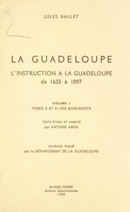 Jules Ballet et Antoine Abou - La Guadeloupe (7). L'instruction à la Guadeloupe, de 1635 à 1897 - Tomes X et XI des manuscrits.