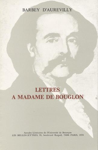 Jules Barbey d'Aurevilly - Barbey d'Aurevilly : lettres à Mme de Bouglon.