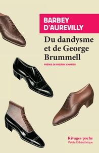 Jules Barbey d'Aurevilly - Du dandysme et de George Brummell - Suivi de Le dandy.