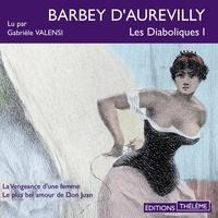 Jules Barbey d'Aurevilly et Gabrièle Valensi - Les Diaboliques 1. La vengeance d'une femme - Le Plus Bel Amour de Don Juan.