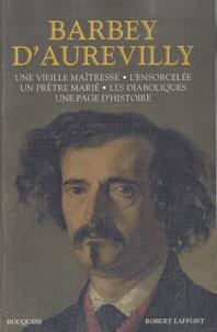 Jules Barbey d'Aurevilly - Une vieille maîtresse ; L'ensorcelée ; Un prêtre marié ; Les Diaboliques ; Une page d'histoire.