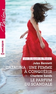 Jules Bennett et Charlene Sands - Catalina : une femme à conquérir - Le parfum du scandale.